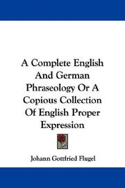 Cover of: A Complete English And German Phraseology Or A Copious Collection Of English Proper Expression | Johann Gottfried Flugel