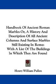 Cover of: Handbook Of Ancient Roman Marbles Or, A History And Description Of All Ancient Columns And Surface Marbles Still Existing In Rome | Henry William Pullen