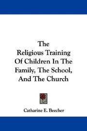 Cover of: The Religious Training Of Children In The Family, The School, And The Church