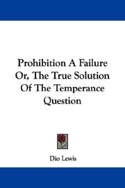 Cover of: Prohibition A Failure Or, The True Solution Of The Temperance Question | Dio Lewis
