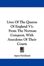 Cover of: Lives Of The Queens Of England V1: From The Norman Conquest, With Anecdotes Of Their Courts