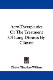 Cover of: Aero-Therapeutics Or The Treatment Of Lung Diseases By Climate | Charles Theodore Williams