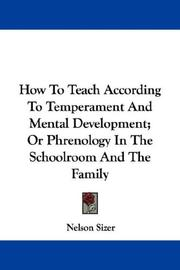 Cover of: How To Teach According To Temperament And Mental Development; Or Phrenology In The Schoolroom And The Family | Nelson Sizer