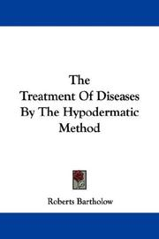 Cover of: The Treatment Of Diseases By The Hypodermatic Method | Roberts Bartholow