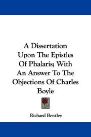 Cover of: A Dissertation Upon The Epistles Of Phalaris; With An Answer To The Objections Of Charles Boyle