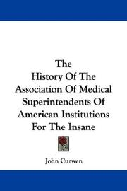 Cover of: The History Of The Association Of Medical Superintendents Of American Institutions For The Insane | John Curwen