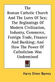 Cover of: The Roman Catholic Church And The Lures Of Sex; The Beginnings Of Modern Civilization, Industry, Commerce, Foreign Trade, Finance And Banking; And How The Power Of Catholicism Was Undermined