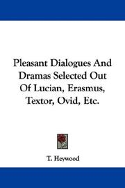 Cover of: Pleasant Dialogues And Dramas Selected Out Of Lucian, Erasmus, Textor, Ovid, Etc. | Thomas Heywood