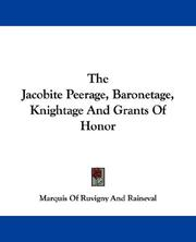 Cover of: The Jacobite Peerage, Baronetage, Knightage And Grants Of Honor | Marquis Of Ruvigny And Raineval