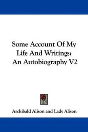 Cover of: Some Account Of My Life And Writings | Archibald Alison
