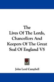 Cover of: The Lives Of The Lords, Chancellors And Keepers Of The Great Seal Of England V5