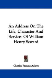 Cover of: An Address On The Life, Character And Services Of William Henry Seward