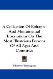 Cover of: A Collection Of Epitaphs And Monumental Inscriptions On The Most Illustrious Persons Of All Ages And Countries | Silvester Tissington