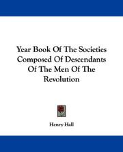 Cover of: Year Book Of The Societies Composed Of Descendants Of The Men Of The Revolution | Henry Hall