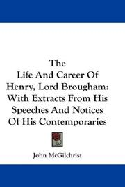 Cover of: The Life And Career Of Henry, Lord Brougham | John McGilchrist