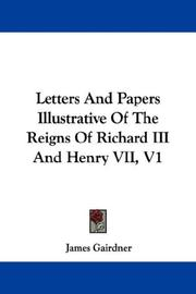 Cover of: Letters And Papers Illustrative Of The Reigns Of Richard III And Henry VII, V1