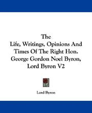 Cover of: The Life, Writings, Opinions And Times Of The Right Hon. George Gordon Noel Byron, Lord Byron V2 | Lord Byron