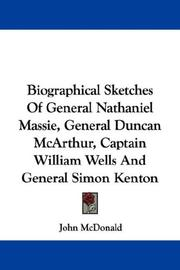 Cover of: Biographical Sketches Of General Nathaniel Massie, General Duncan McArthur, Captain William Wells And General Simon Kenton | John McDonald