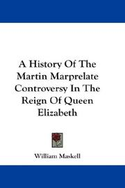 Cover of: A History Of The Martin Marprelate Controversy In The Reign Of Queen Elizabeth | William Maskell