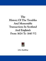 Cover of: The History Of The Troubles And Memorable Transactions In Scotland And England | John Spalding