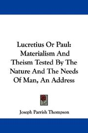 Cover of: Lucretius Or Paul: Materialism And Theism Tested By The Nature And The Needs Of Man, An Address