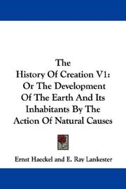 Cover of: The History Of Creation V1: Or The Development Of The Earth And Its Inhabitants By The Action Of Natural Causes
