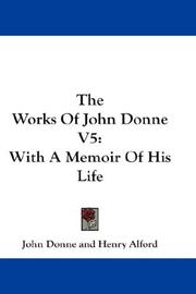 Cover of: The Works Of John Donne V5: With A Memoir Of His Life