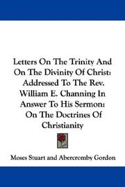 Cover of: Letters On The Trinity And On The Divinity Of Christ: Addressed To The Rev. William E. Channing In Answer To His Sermon