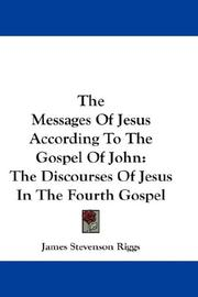 Cover of: The Messages Of Jesus According To The Gospel Of John | James Stevenson Riggs