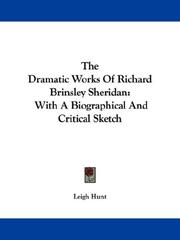 Cover of: The Dramatic Works Of Richard Brinsley Sheridan: With A Biographical And Critical Sketch