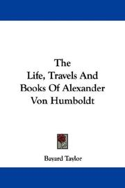 Cover of: The Life, Travels And Books Of Alexander Von Humboldt