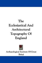 Cover of: The Ecclesiastical And Architectural Topography Of England | Archaeological Institute Of Great Britai