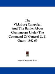 Cover of: The Vicksburg Campaign And The Battles About Chattanooga Under The Command Of General U. S. Grant, 1862-63 | Samuel Rockwell Reed