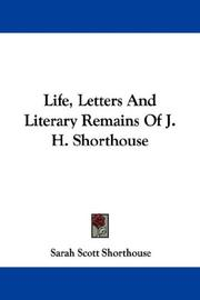 Cover of: Life, Letters And Literary Remains Of J. H. Shorthouse | Sarah Scott Shorthouse