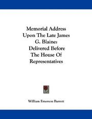 Cover of: Memorial Address Upon The Late James G. Blaine | William Emerson Barrett