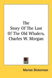 Cover of: The Story Of The Last Of The Old Whalers, Charles W. Morgan | Marion Dickerman