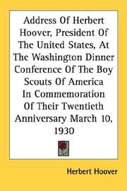 Cover of: Address Of Herbert Hoover, President Of The United States, At The Washington Dinner Conference Of The Boy Scouts Of America In Commemoration Of Their Twentieth Anniversary March 10, 1930
