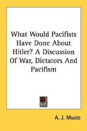 Cover of: What Would Pacifists Have Done About Hitler? A Discussion Of War, Dictators And Pacifism