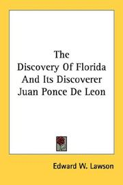 The discovery of Florida and its discoverer Juan Ponce de Leʹon by Edward W. Lawson