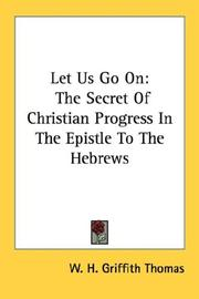 Cover of: Let Us Go On: The Secret Of Christian Progress In The Epistle To The Hebrews