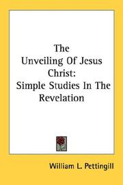 Cover of: The Unveiling Of Jesus Christ | William L. Pettingill