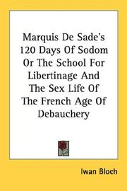 Cover of: Marquis De Sade's 120 Days Of Sodom Or The School For Libertinage And The Sex Life Of The French Age Of Debauchery
