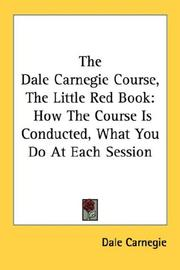 Cover of: The Dale Carnegie Course, The Little Red Book: How The Course Is Conducted, What You Do At Each Session