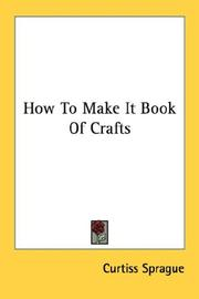 Cover of: How To Make It Book Of Crafts | Curtiss Sprague