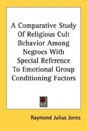 Cover of: A Comparative Study Of Religious Cult Behavior Among Negroes With Special Reference To Emotional Group Conditioning Factors | Raymond Julius Jones