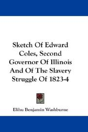 Cover of: Sketch Of Edward Coles, Second Governor Of Illinois And Of The Slavery Struggle Of 1823-4 | Elihu Benjamin Washburne