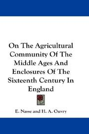 Cover of: On The Agricultural Community Of The Middle Ages And Enclosures Of The Sixteenth Century In England | E. Nasse
