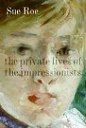 Cover of: The Private Lives of the Impressionists | Sue Roe