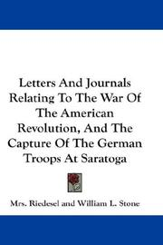 Cover of: Letters And Journals Relating To The War Of The American Revolution, And The Capture Of The German Troops At Saratoga | Mrs. Riedesel