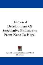 Cover of: Historical Development Of Speculative Philosophy From Kant To Hegel | Heinrich Moritz Chalybaus